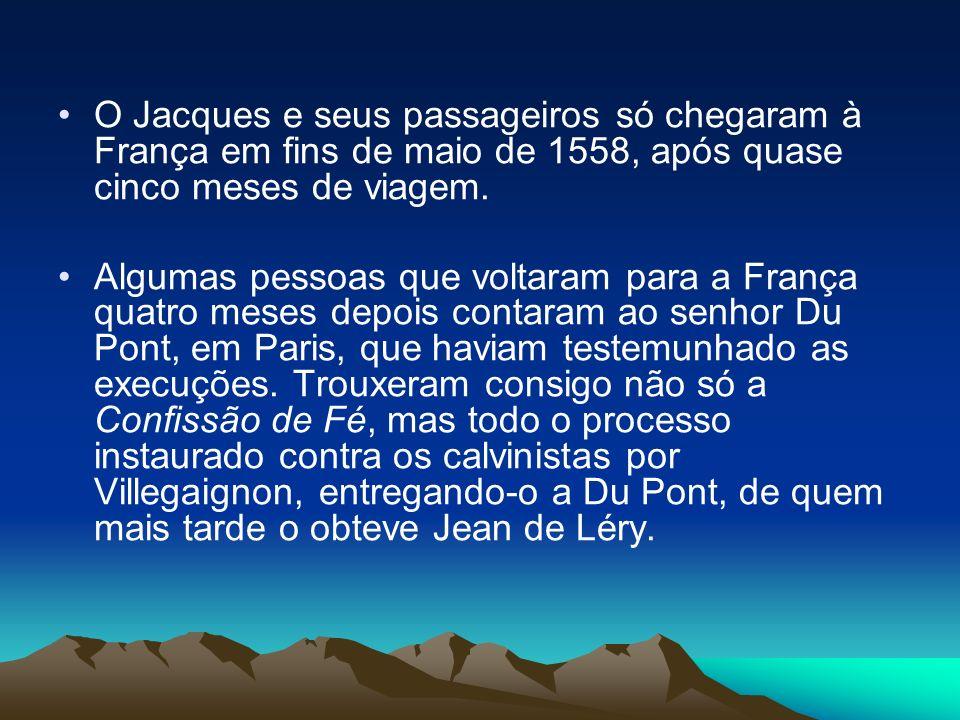 O Jacques e seus passageiros só chegaram à França em fins de maio de 1558, após quase cinco meses de viagem.