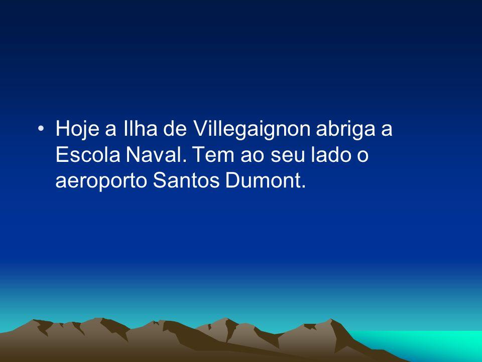Hoje a Ilha de Villegaignon abriga a Escola Naval