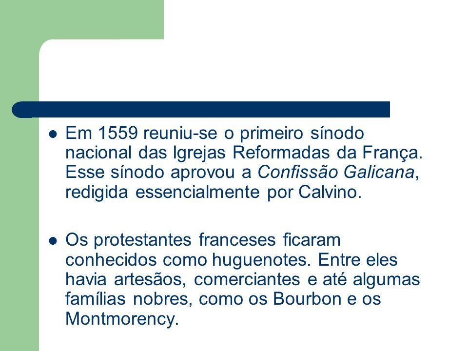 Em 1559 reuniu-se o primeiro sínodo nacional das Igrejas Reformadas da França. Esse sínodo aprovou a Confissão Galicana, redigida essencialmente por Calvino.