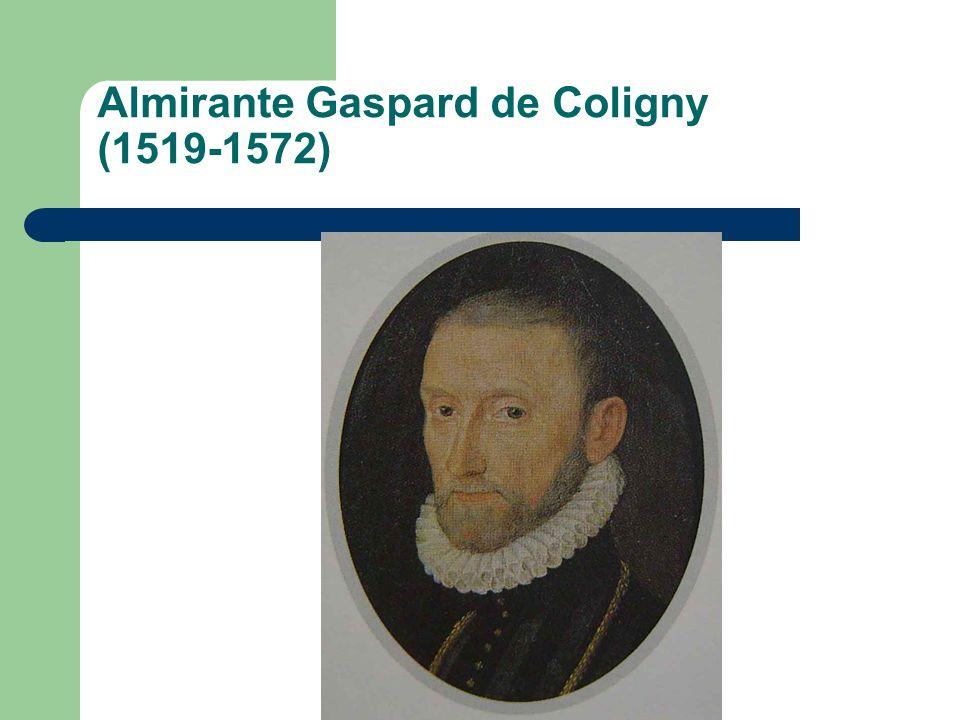 Almirante Gaspard de Coligny (1519-1572)