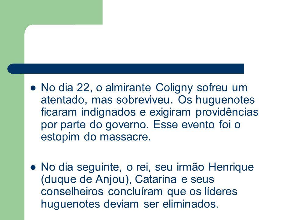 No dia 22, o almirante Coligny sofreu um atentado, mas sobreviveu