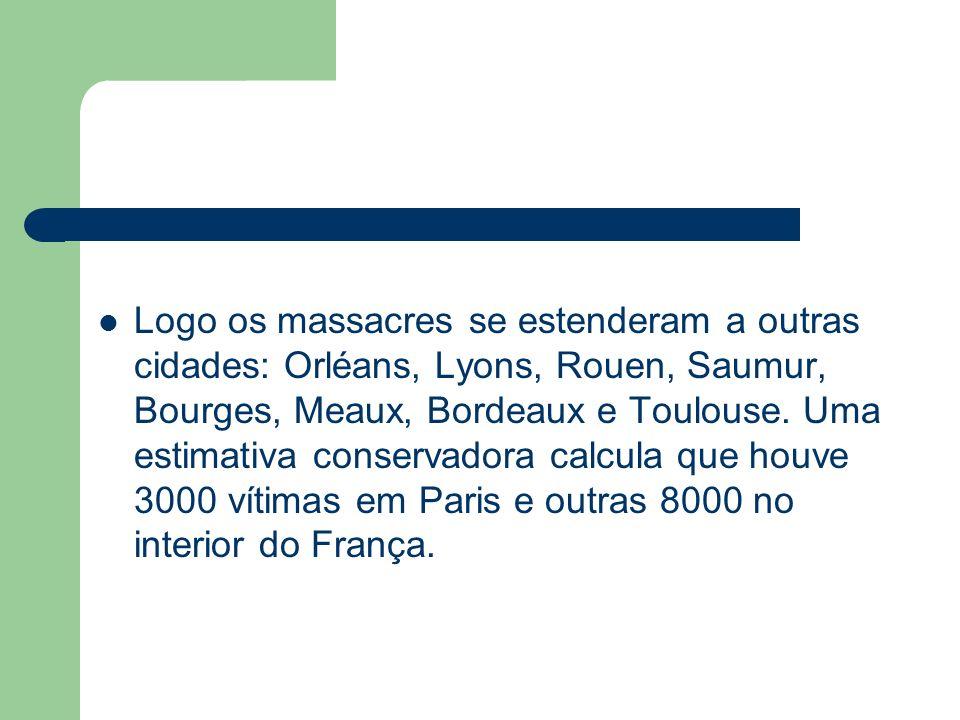 Logo os massacres se estenderam a outras cidades: Orléans, Lyons, Rouen, Saumur, Bourges, Meaux, Bordeaux e Toulouse.