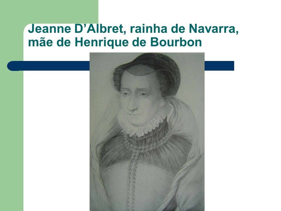 Jeanne D'Albret, rainha de Navarra, mãe de Henrique de Bourbon