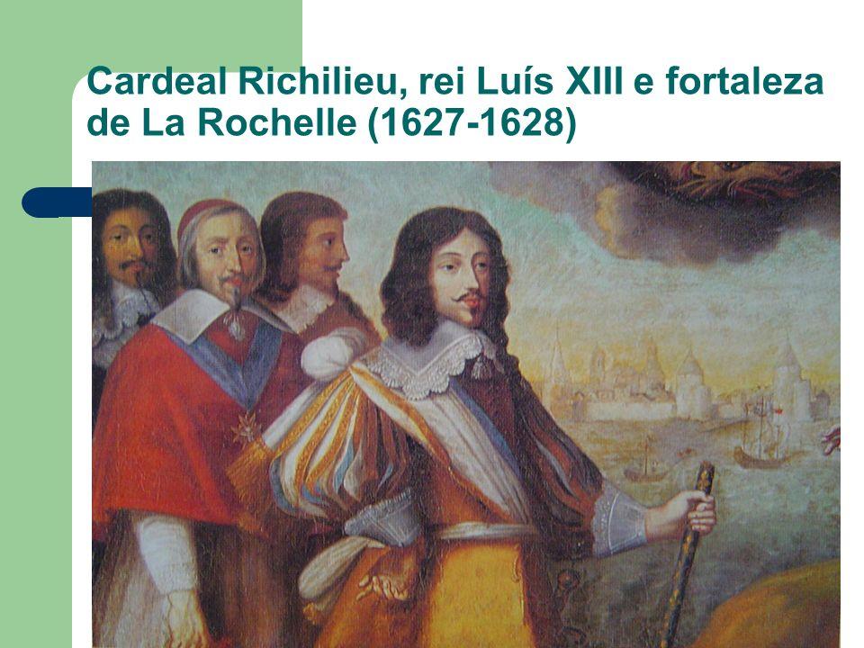 Cardeal Richilieu, rei Luís XIII e fortaleza de La Rochelle (1627-1628)