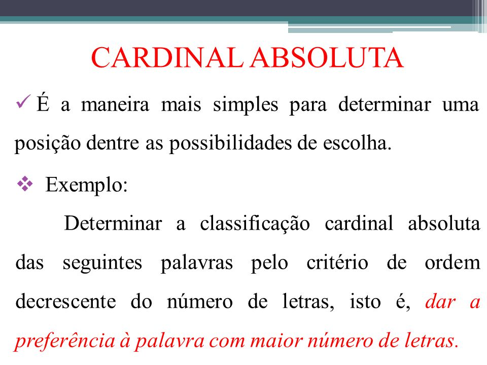 CARDINAL ABSOLUTA É a maneira mais simples para determinar uma posição dentre as possibilidades de escolha.