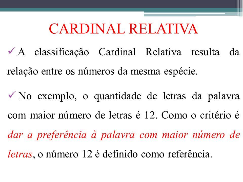 CARDINAL RELATIVA A classificação Cardinal Relativa resulta da relação entre os números da mesma espécie.