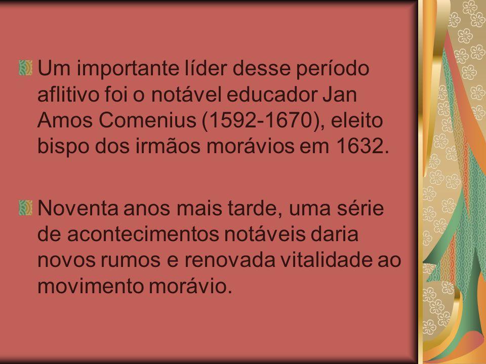 Um importante líder desse período aflitivo foi o notável educador Jan Amos Comenius (1592-1670), eleito bispo dos irmãos morávios em 1632.