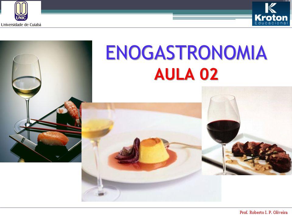 ENOGASTRONOMIA AULA 02 Prof. Roberto I. P. Oliveira
