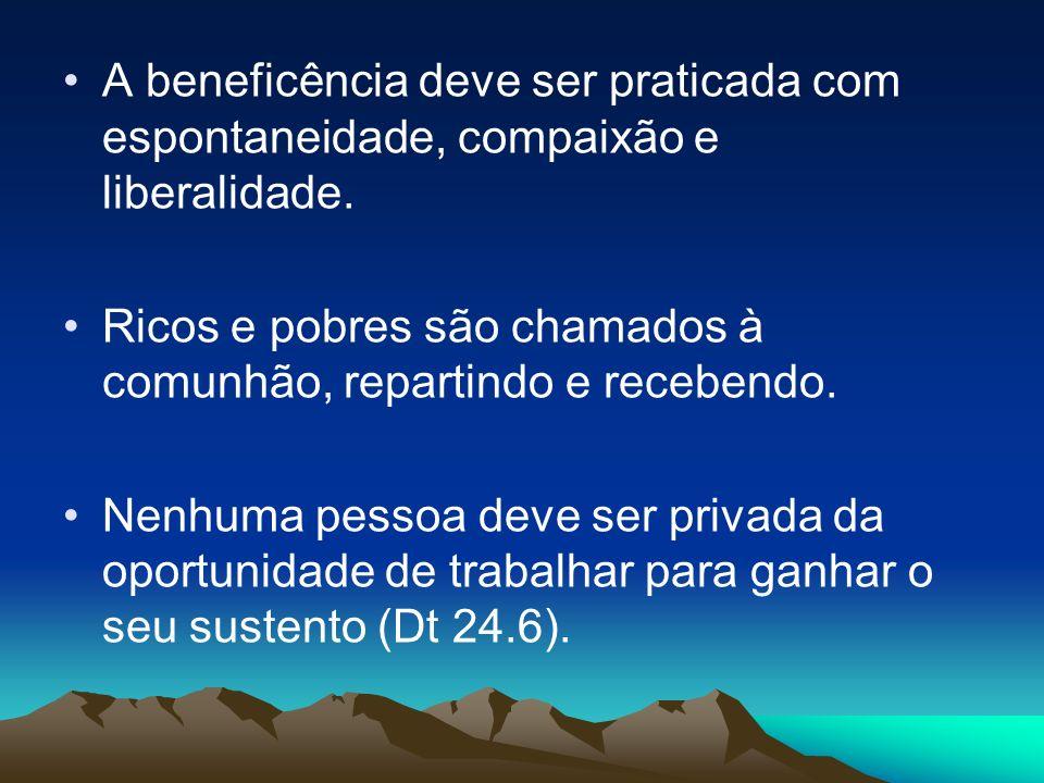 A beneficência deve ser praticada com espontaneidade, compaixão e liberalidade.