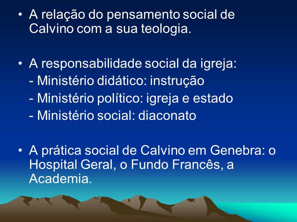 A relação do pensamento social de Calvino com a sua teologia.