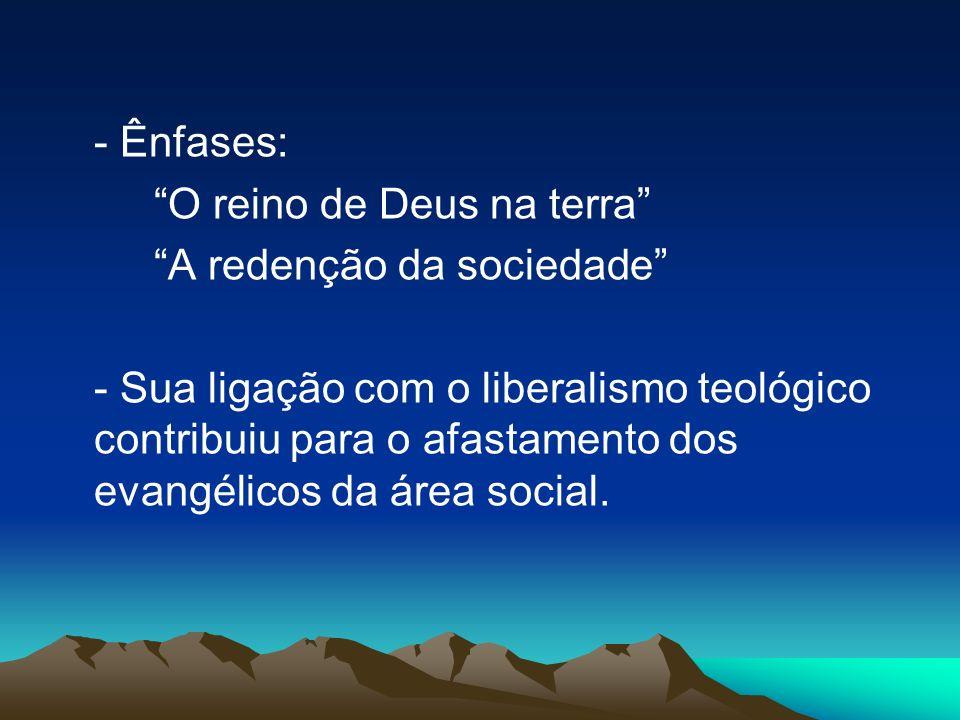 - Ênfases: O reino de Deus na terra A redenção da sociedade
