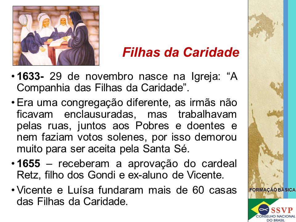 Filhas da Caridade 1633- 29 de novembro nasce na Igreja: A Companhia das Filhas da Caridade .