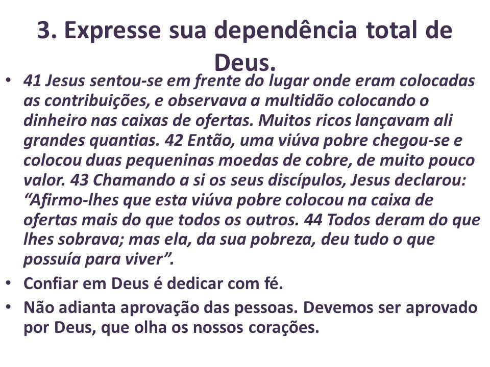 3. Expresse sua dependência total de Deus.