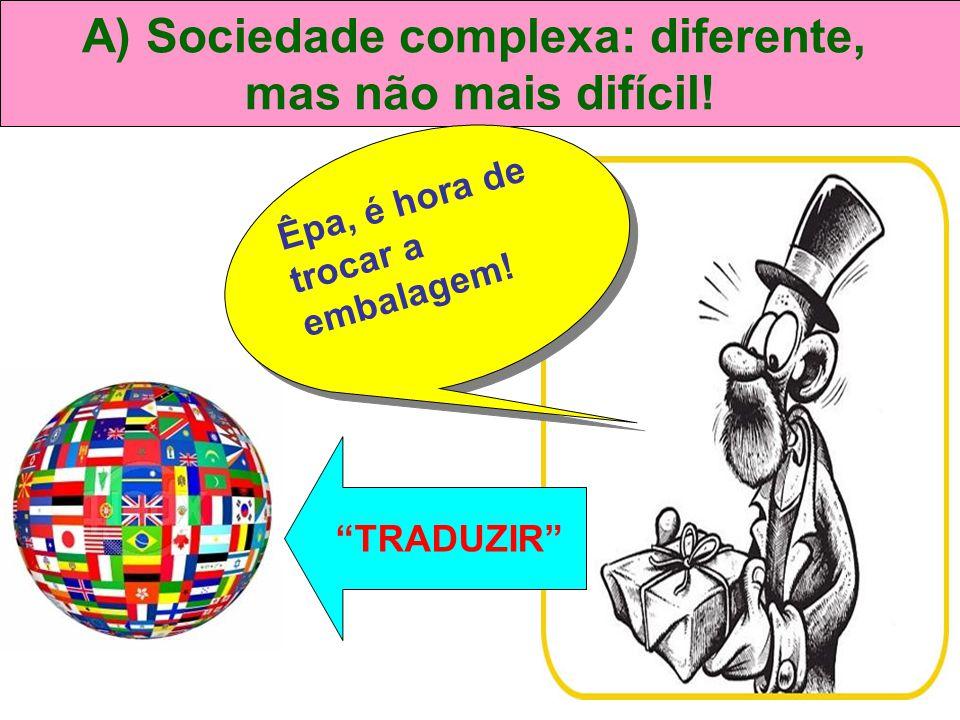 A) Sociedade complexa: diferente,