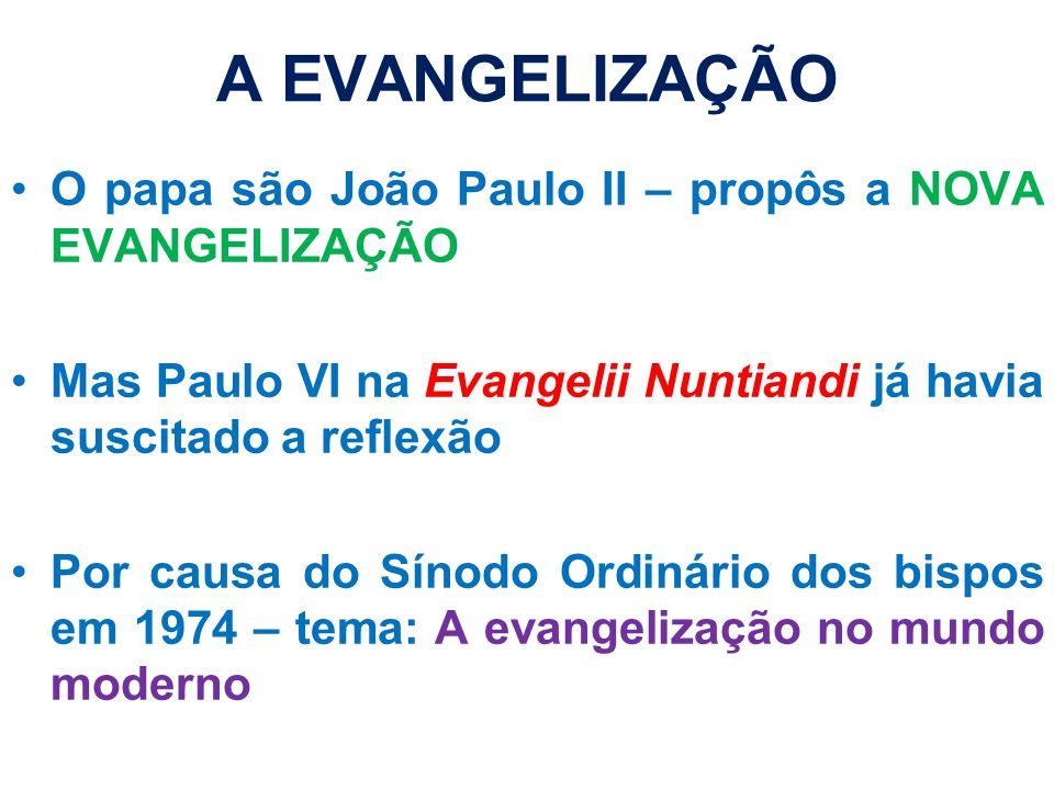 A EVANGELIZAÇÃO O papa são João Paulo II – propôs a NOVA EVANGELIZAÇÃO