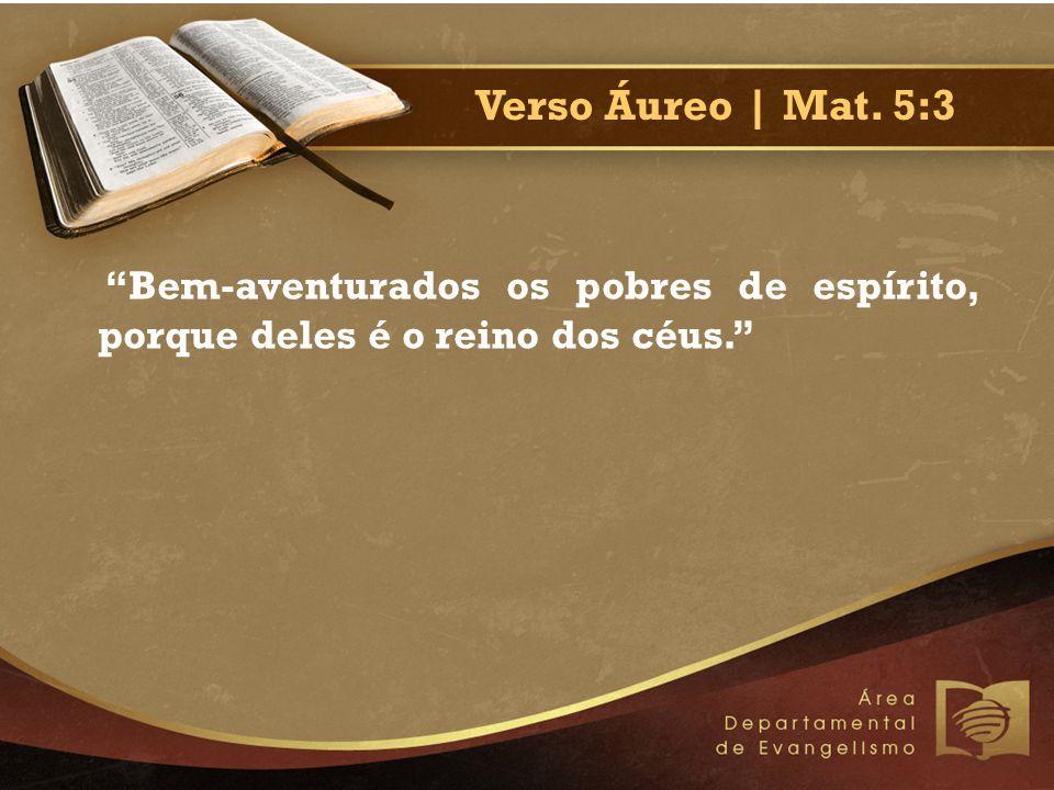 Verso Áureo | Mat. 5:3 Bem-aventurados os pobres de espírito, porque deles é o reino dos céus.