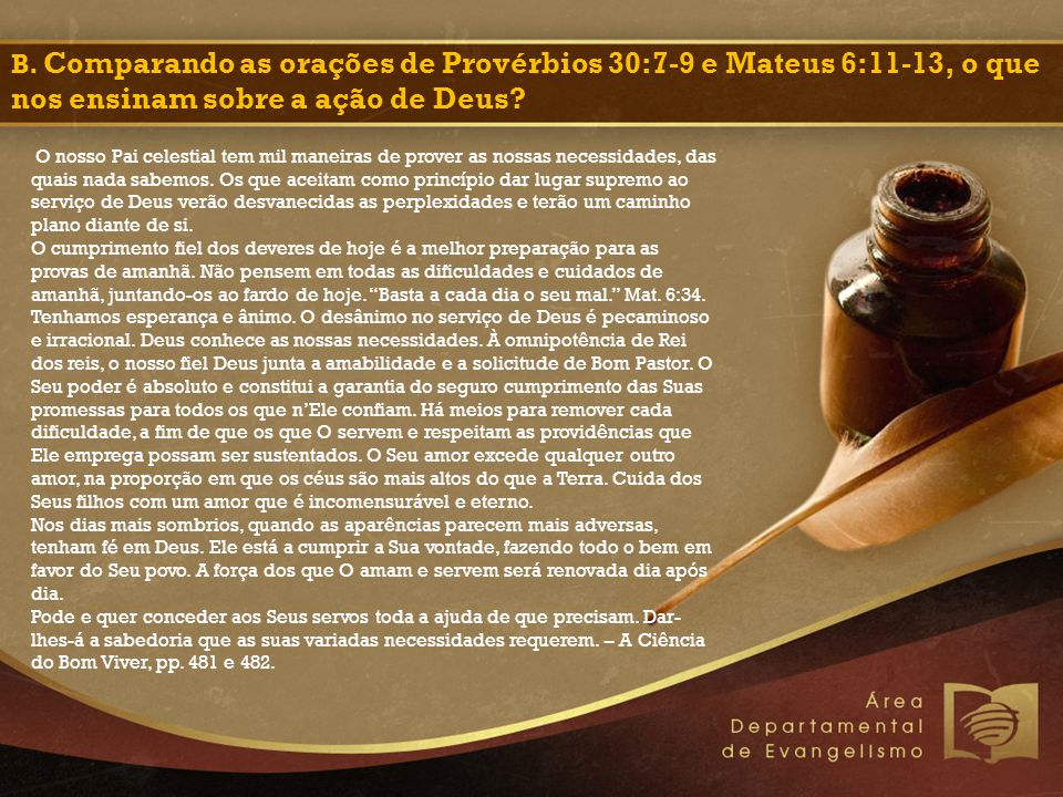 B. Comparando as orações de Provérbios 30:7-9 e Mateus 6:11-13, o que nos ensinam sobre a ação de Deus