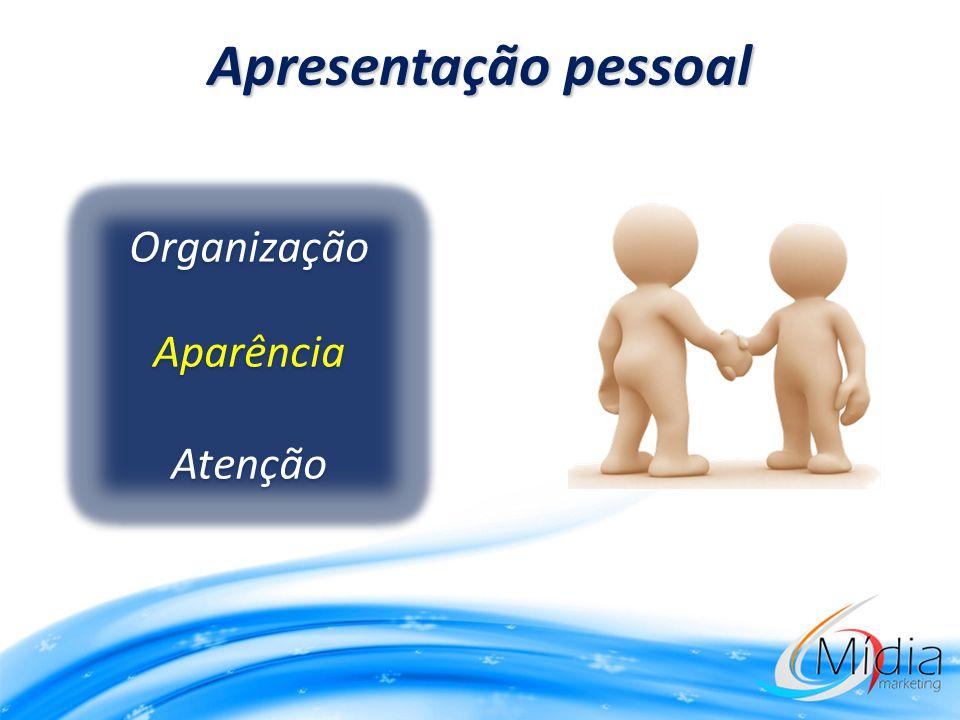 Apresentação pessoal Organização Aparência Atenção