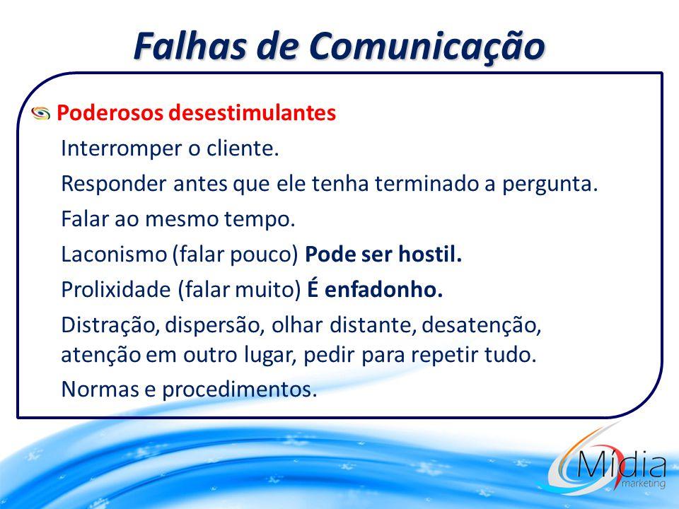 Falhas de Comunicação Poderosos desestimulantes Interromper o cliente.
