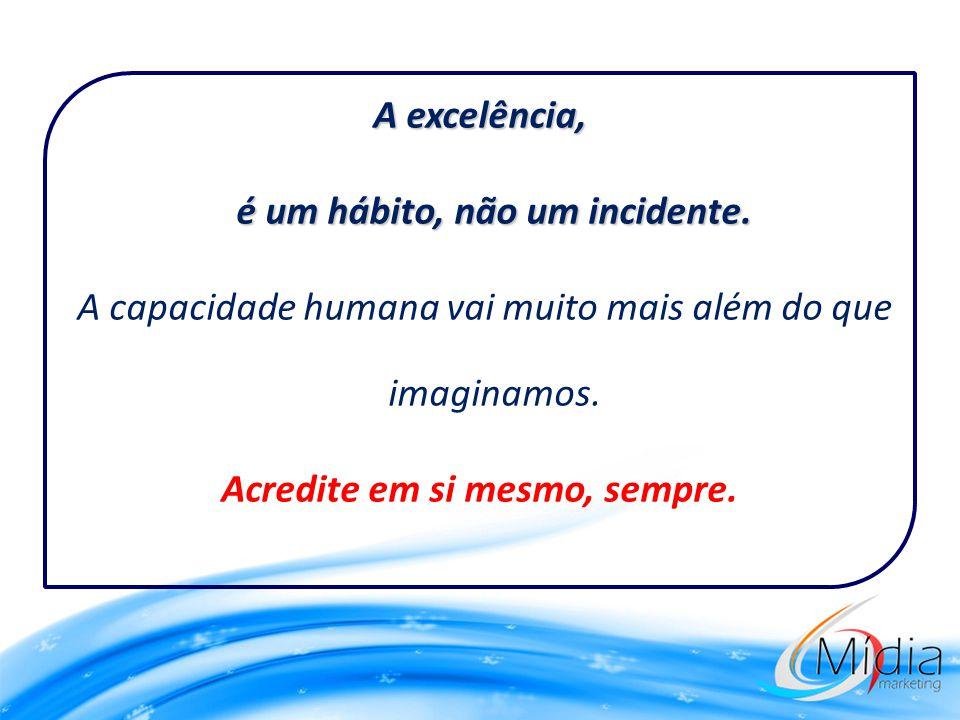 A excelência, é um hábito, não um incidente