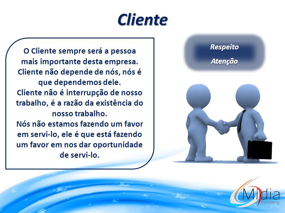Cliente O Cliente sempre será a pessoa mais importante desta empresa.