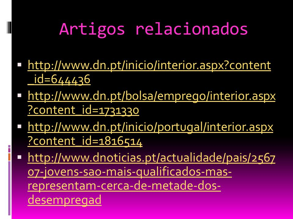 Artigos relacionados http://www.dn.pt/inicio/interior.aspx content _id=644436. http://www.dn.pt/bolsa/emprego/interior.asp x content_id=1731330.