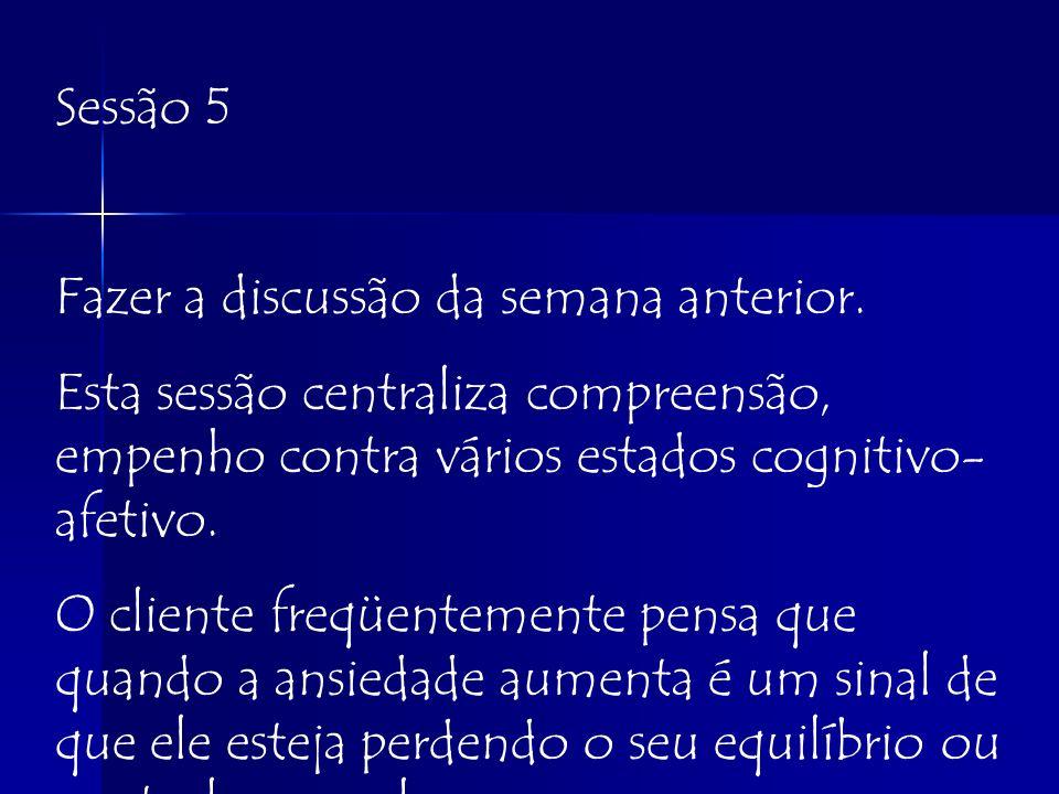 Sessão 5Fazer a discussão da semana anterior. Esta sessão centraliza compreensão, empenho contra vários estados cognitivo-afetivo.