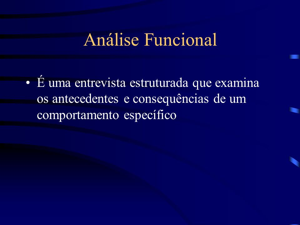 Análise Funcional É uma entrevista estruturada que examina os antecedentes e consequências de um comportamento específico.