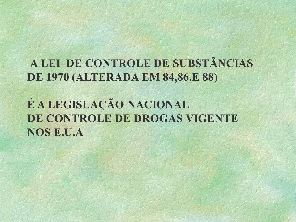 A LEI DE CONTROLE DE SUBSTÂNCIAS DE 1970 (ALTERADA EM 84,86,E 88)