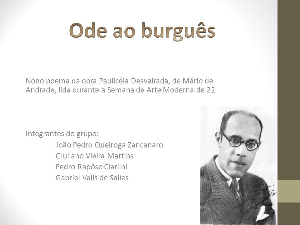 Ode ao burguês Nono poema da obra Paulicéia Desvairada, de Mário de Andrade, lida durante a Semana de Arte Moderna de 22.