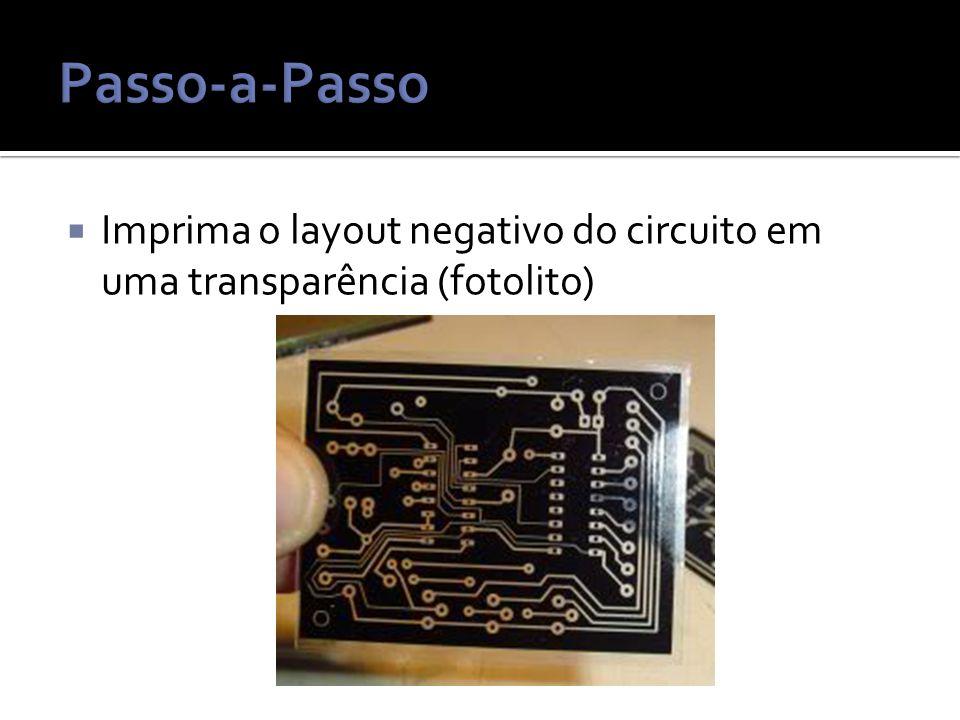 Passo-a-Passo Imprima o layout negativo do circuito em uma transparência (fotolito)