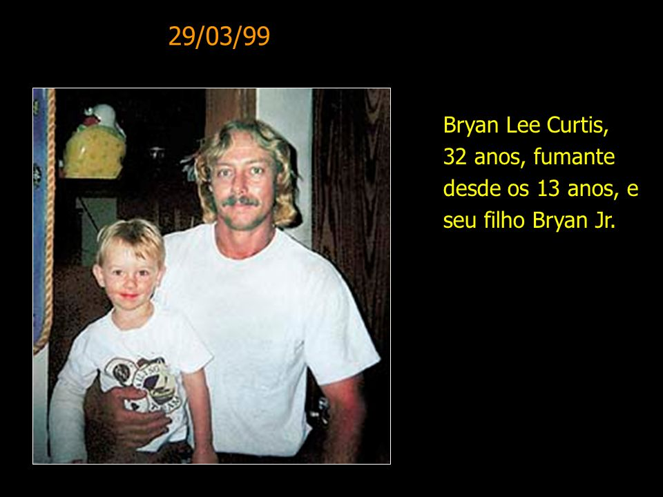 29/03/99 Bryan Lee Curtis, 32 anos, fumante desde os 13 anos, e seu filho Bryan Jr.