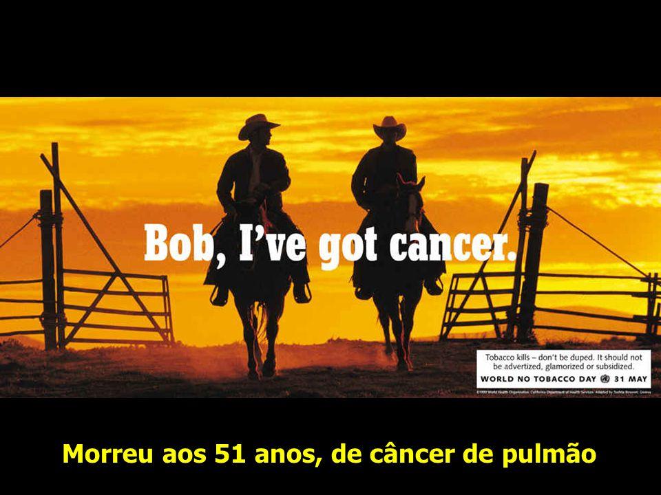 Morreu aos 51 anos, de câncer de pulmão