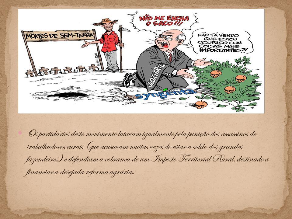 Os partidários deste movimento lutavam igualmente pela punição dos assassinos de trabalhadores rurais (que acusavam muitas vezes de estar a soldo dos grandes fazendeiros) e defendiam a cobrança de um Imposto Territorial Rural, destinado a financiar a desejada reforma agrária.