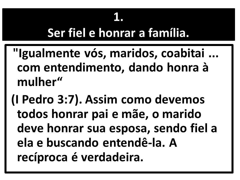 1. Ser fiel e honrar a família.