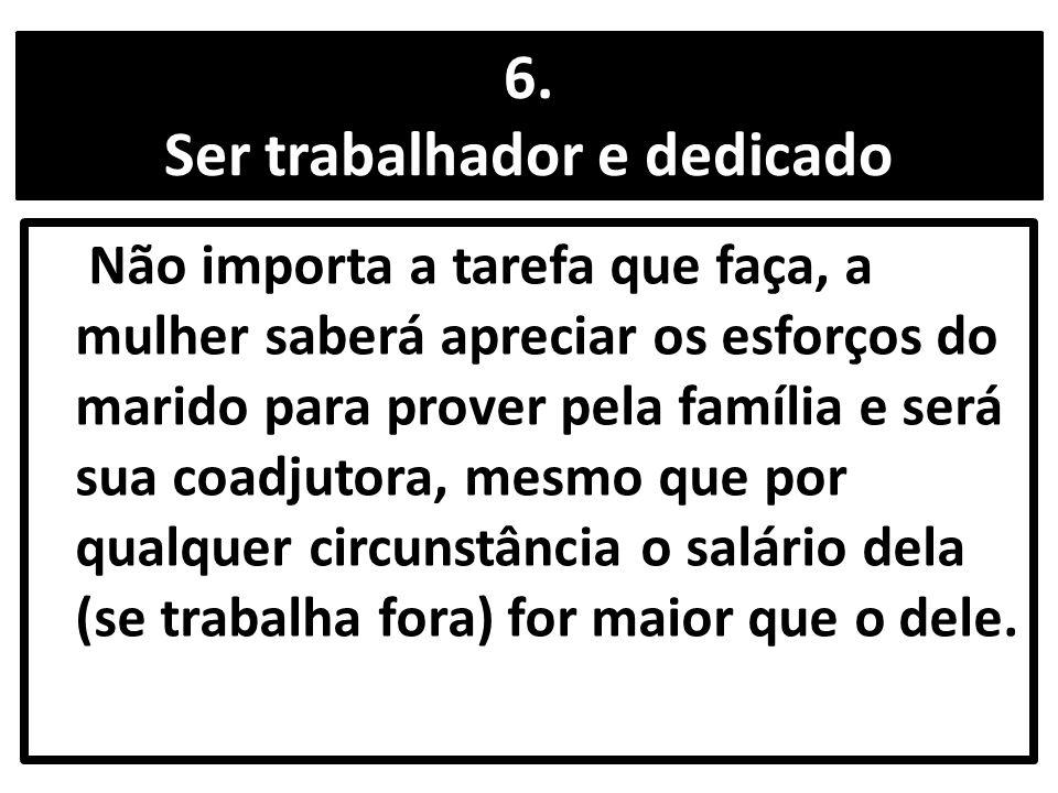 6. Ser trabalhador e dedicado