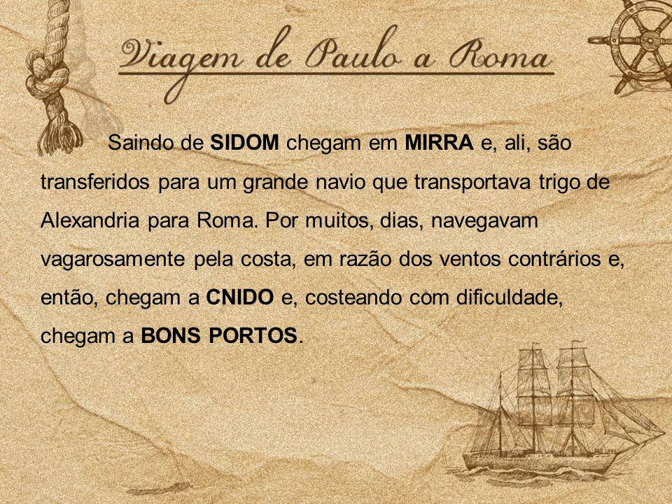 Saindo de SIDOM chegam em MIRRA e, ali, são transferidos para um grande navio que transportava trigo de Alexandria para Roma.