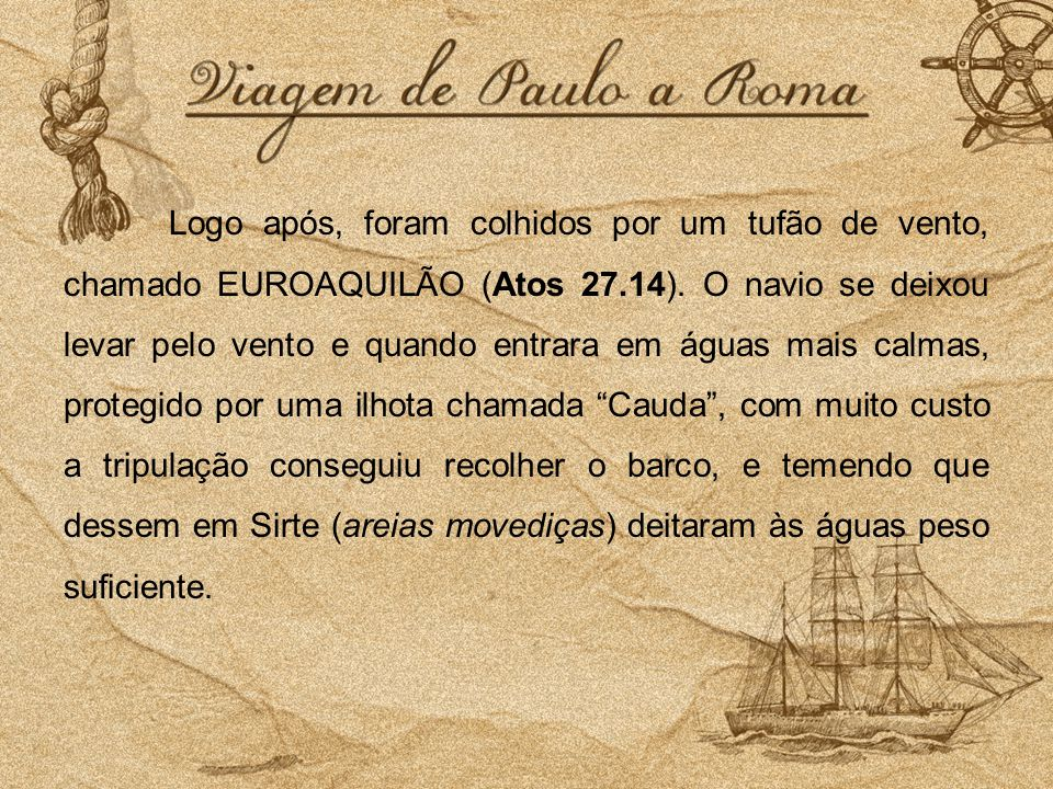 Logo após, foram colhidos por um tufão de vento, chamado EUROAQUILÃO (Atos 27.14).