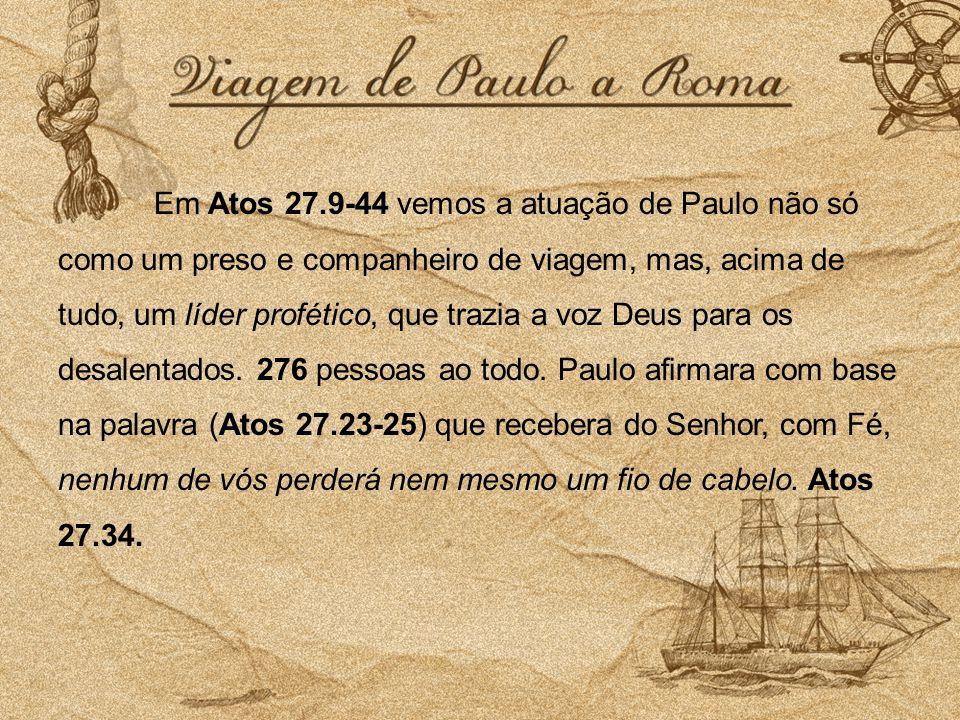 Em Atos 27.9-44 vemos a atuação de Paulo não só como um preso e companheiro de viagem, mas, acima de tudo, um líder profético, que trazia a voz Deus para os desalentados.