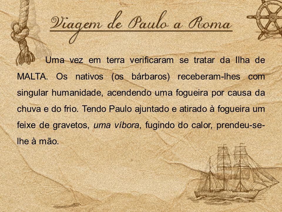 Uma vez em terra verificaram se tratar da Ilha de MALTA