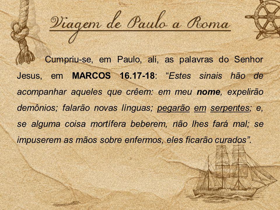 Cumpriu-se, em Paulo, ali, as palavras do Senhor Jesus, em MARCOS 16