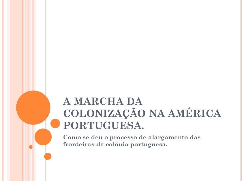 A MARCHA DA COLONIZAÇÃO NA AMÉRICA PORTUGUESA.