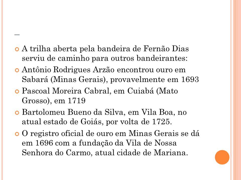 _ A trilha aberta pela bandeira de Fernão Dias serviu de caminho para outros bandeirantes: