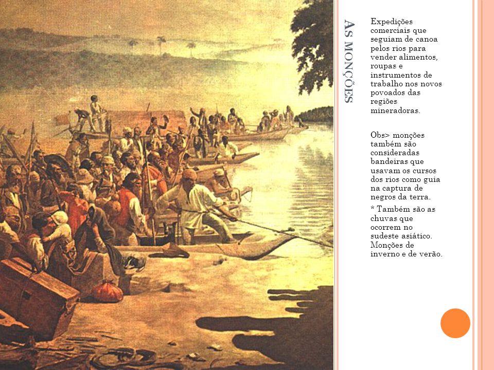 Expedições comerciais que seguiam de canoa pelos rios para vender alimentos, roupas e instrumentos de trabalho nos novos povoados das regiões mineradoras.