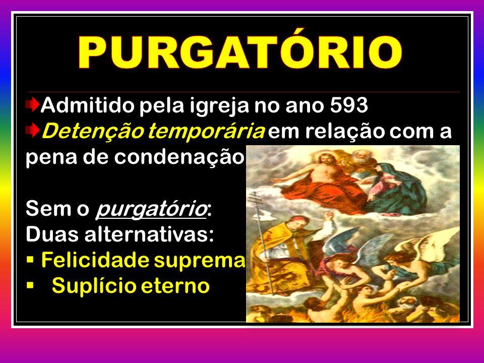 PURGATÓRIO Admitido pela igreja no ano 593