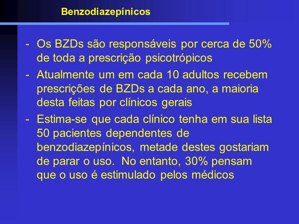 BenzodiazepínicosOs BZDs são responsáveis por cerca de 50% de toda a prescrição psicotrópicos.