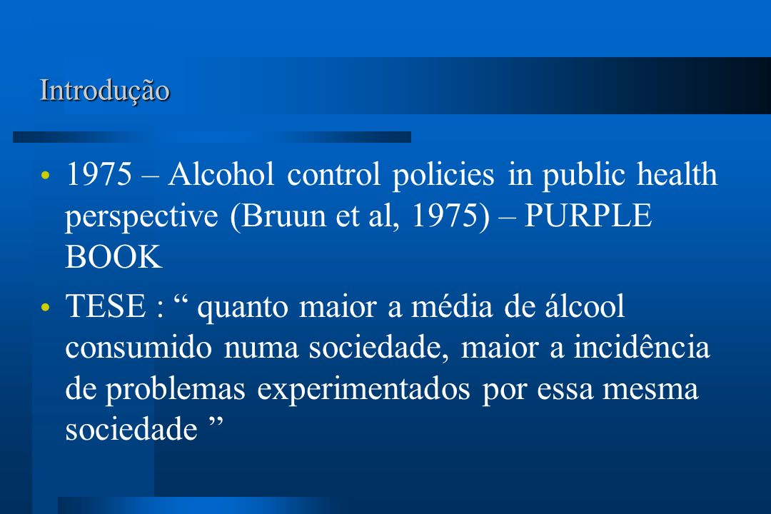 Introdução 1975 – Alcohol control policies in public health perspective (Bruun et al, 1975) – PURPLE BOOK.