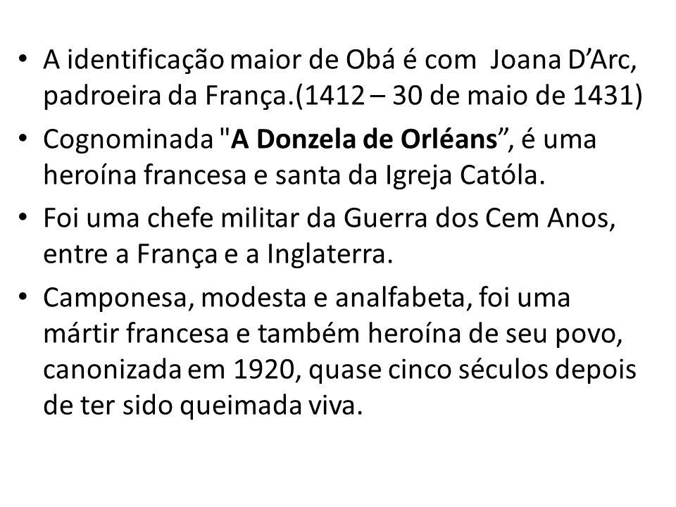 A identificação maior de Obá é com Joana D'Arc, padroeira da França