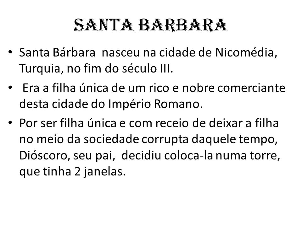 SANTA BARBARA Santa Bárbara nasceu na cidade de Nicomédia, Turquia, no fim do século III.