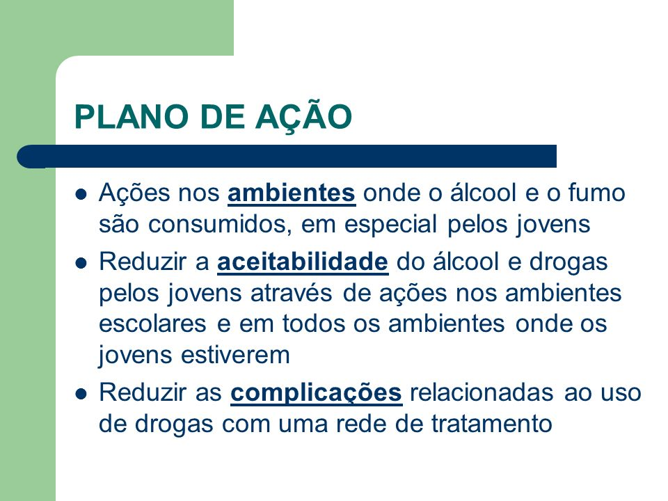 PLANO DE AÇÃO Ações nos ambientes onde o álcool e o fumo são consumidos, em especial pelos jovens.
